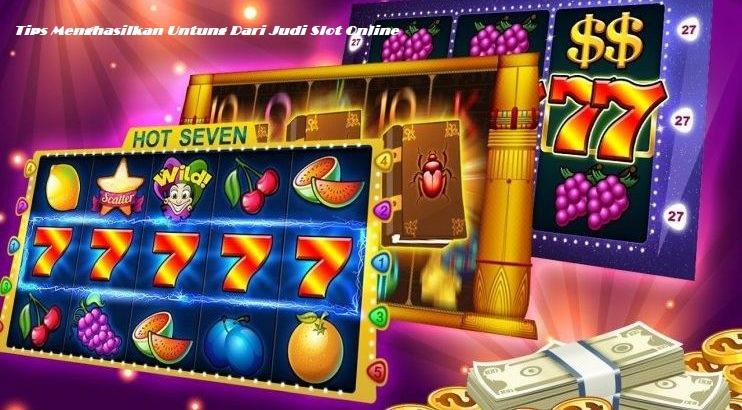 Tips Menghasilkan Untung Dari Judi Slot Online