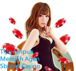 Tips Ampuh Memilih Agen Sbobet Casino