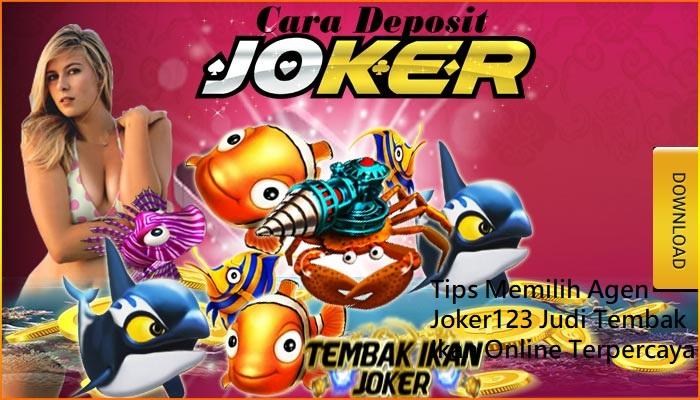 Tips Memilih Agen Joker123 Judi Tembak Ikan Online Terpercaya