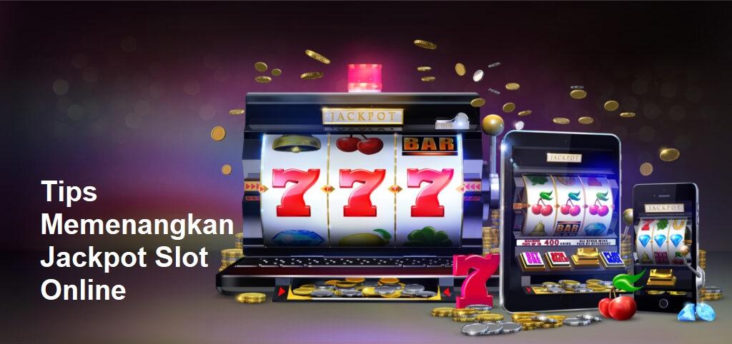 Tips Memenangkan Jackpot Slot Online